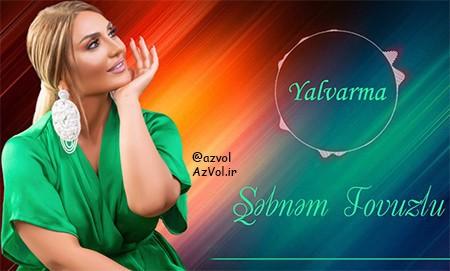 دانلود آهنگ آذربایجانی جدید Sebnem Tovuzlu به نام Yalvarma